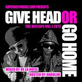 GIVE HEAD OR GO HOME Vol.1 2012 Mixed by DE LA NOISE