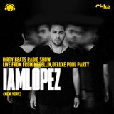 Dirty Beats Radio Show with IAMLOPEZ live from Medellin, Deluxe Pool Party