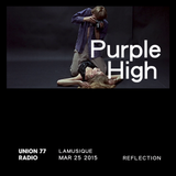 Purple High @ Union 77 Radio 25.03.2015 'Reflection'