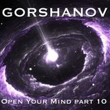 Gorshanov - Open Your Mind part 10