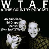 46. SuperFan Ed Speaks!
