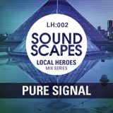 Soundscapes - Local Heroes 002 - Pure Signal