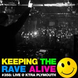 Keeping The Rave Alive Episode 358: Live at KTRA Plymouth