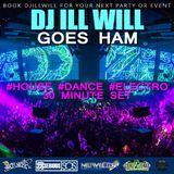 @djillwill Goes Ham #House #Dance #Electro 30 Min Set