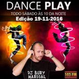 DANCE PLAY DJ BURY MARSSAL 19-11-2016 - 103 FM ITAPERUNA RJ