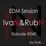 IvaN&RubN EDM Session Episode # 040 by RubN