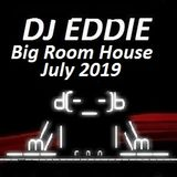 Dj Eddie Big Room House Mix July 2019