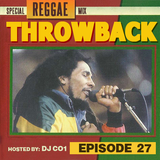 Throwback Radio #27 - DJ CO1 (Reggae Mix)