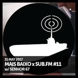 Mais Baixo x SUB.FM #11 (31.05.2017) w/ Senhor 67 (Vinyl Special)