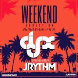 DJ-X Weekend Addiction ( W/Guest J Rythm)