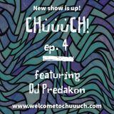 CHuuuCH! Show 4 with Shammy Dee feat. DJ Predakon