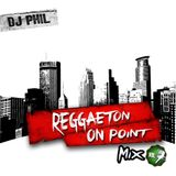DJ PHIL - REGGAETON ON POINT MIX VOL. 7