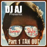 DJ AJ Presents Summer Stylin 2012 (Part 1 - Tan Out)