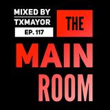 TXMayor Presents: The Main Room #117
