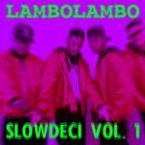 LAMBOLAMBO PRESENTS... SLOWDECI VOL. 1