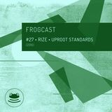 Frogcast 27: Rize - Uproot Standards