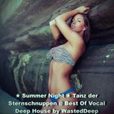 ★ Summer Night ★ Tanz der Sternschnuppen @ Best Of Vocal Deep House by WastedDeep