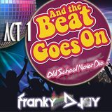 And The Beat Goes On (Act 1) */Franky Djay\* Old school never die