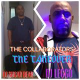 "THE COLLABORATORS PRESENTS DJ SUGAR BEAR/DJ LEGGO ""THE TAKEOVER""!"