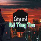 Deep House 2018 - Cùng Anh <3 !... ( Vol.25) - DJ Tùng Tee
