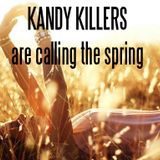 KANDY KILLERS - Are calling the spring