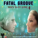Fatalgroove - Why? it is Love 4