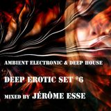 Ambient Electronic & Deep House Club Mix ★ PODCAST DEEP EROTIC SET #6