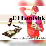 DJ Kanishk Podcast  v2.0