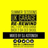 Summer Sessions UK Garage Re-Rewind UKG, 2 Step, Speed Garage Back 2 Da Old Skool @DJASTONISH