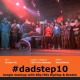 #dadstep 10 - 80s and 90s Breakdance and Hip Hop mashed up with Jungle