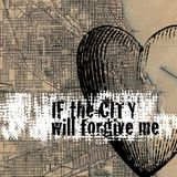 If The City Will Forgive Me
