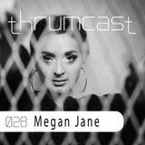 Thumcast 028 - Megan Jane