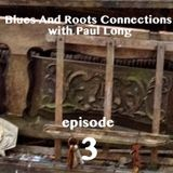 Blues And Roots Connections, with Paul Long: episode 3