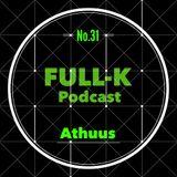 Full-K Podcast 031 - Athuus