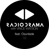 Radio Drama 02 with Vince Watson - Second Hour feat Osunlade.