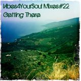 Vibes4YourSoul Mixes#22 - Getting There