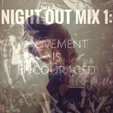 Night Out Mix 1: Movement Is Encouraged