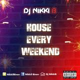 House Every Weekend - By Dj Nikki B