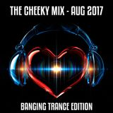 The Cheeky Mix - August 2017 (Banging Trance Edition)