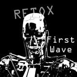 RETOX - FIRST WAVE