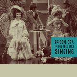 The Clockwork Cabaret: If You Feel Like Singing (Episode 397)