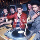 Blue Talk & Love - September 2017 Mix