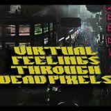 Virtual Feelings Through Dead Pixels