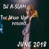 The Wrap Up (Top Trax & Rmx's of June 2018) - DJ A-SLAM #DivinityDjs #GlobalPartyStarters