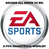 Sounds All Greek To Me: A ''FIFA'' Soundtrack Wishlist
