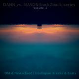 DANN vs. MASON - back2back series: old & newschool | intelligent breaks & beats