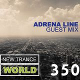 Adrena Line Guest Mix- New Trance World 350 (Jun 9, 2017)