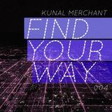 Kunal Merchant - Find Your Way 004 - 28.01.13