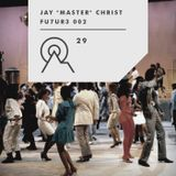 """S3R29 - JAY """"MASTER"""" CHRIST - FU7UR3 002 - Back To The Funk"""