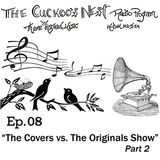 The Cuckoo's Nest Ep. 8 Covers v. Originals Show Pt. 2
